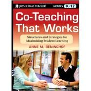 Co-Teaching That Works : Structures and Strategies for Maximizing Student Learning by Beninghof, Anne M., 9781118004364