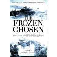 The Frozen Chosen The 1st Marine Division and the Battle of the Chosin Reservoir by Cleaver, Thomas McKelvey, 9781472814364