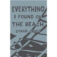 Everything I Found on the Beach by Jones, Cynan, 9781566894364