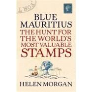 Blue Mauritius : The Hunt for the World's Most Valuable Stamps by Unknown, 9781843544364
