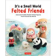 It's a Small World Felted Friends by Susa, Sachiko, 9784805314364
