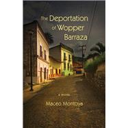 The Deportation of Wopper Barraza by Montoya, Maceo, 9780826354365