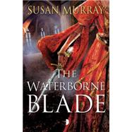 The Waterborne Blade by Murray, Susan, 9780857664365