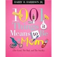1001 Things It Means to Be a Mom by Harrison, Harry H., Jr., 9781404104365