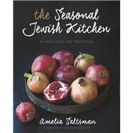 The Seasonal Jewish Kitchen A Fresh Take on Tradition by Saltsman, Amelia; Madison, Deborah; Valentine, Staci, 9781454914365