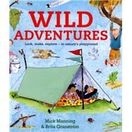 Wild Adventures: Look, Make, Explore - in Nature's Playground by Manning, Mick; Granstrom, Brita, 9781847804365