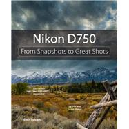 Nikon D750 From Snapshots to Great Shots by Sylvan, Rob, 9780134094366