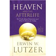 Heaven and the Afterlife The Truth about Tomorrow and What it Means for Today by Lutzer, Erwin W., 9780802414366
