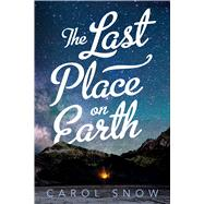 The Last Place on Earth by Snow, Carol, 9781250104366