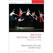 British Musical Theatre Since 1950 by Gordon, Robert; Jubin, Olaf; Taylor, Millie; Wetmore, Jr., Kevin J.; Lonergan, Patrick, 9781472584366