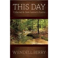 This Day Collected & New Sabbath Poems by Berry, Wendell, 9781619024366