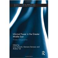 Informal Power in the Greater Middle East: Hidden Geographies by Anceschi; Luca, 9780415624367