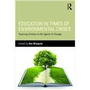 Education in Times of Environmental Crises: Teaching Children to be Agents of Change by Winograd; Ken, 9781138944367