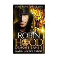 Robin Hood - Mark of the Black Arrow by VIGUIE, DEBBIETUCK, JAMES R., 9781783294367