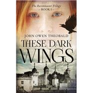 These Dark Wings by Theobald, John Owen, 9781784974367