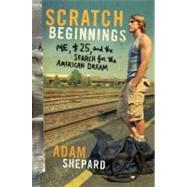 Scratch Beginnings : Me, $25, and the Search for the American Dream by Shepard, Adam, 9780061714368