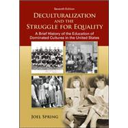Deculturalization and the Struggle for Equality : A Brief History of the Education of Dominated Cultures in the United States by Spring, Joel, 9780078024368