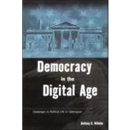 Democracy in the Digital Age: Challenges to Political Life in Cyberspace