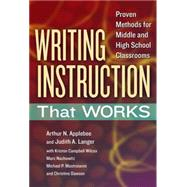 Writing Instruction That Works: Proven Methods for Middle and High School Classrooms by Applebee, Arthur N.; Langer, Judith A.; Wilcox, Kristen Campbell (CON); Nachowitz, Marc (CON); Mastroianni, Michael P. (CON), 9780807754368