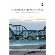 Reframing Climate Change: Constructing Ecological Geopolitics by O'Lear; Shannon, 9781138794368