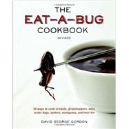 The Eat-a-bug Cookbook: 40 Ways to Cook Crickets, Grasshoppers, Ants, Water Bugs, Spiders, Centipedes, and Their Kin by Gordon, David George; McAndrews, Chugrad; Fildes, Karen Luke, 9781607744368