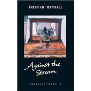 Against the Stream by Raphael, Frederic, 9781784104368
