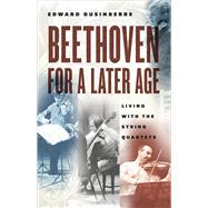 Beethoven for a Later Age by Dusinberre, Edward, 9780226374369