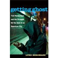 Getting Ghost : Two Young Lives and the Struggle for the Soul of an American City by Bergmann, Luke, 9780472034369