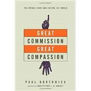 Great Commission, Great Compassion by Borthwick, Paul; Wright, Christopher J. H., 9780830844371