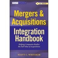 Mergers & Acquisitions Integration Handbook, + Website Helping Companies Realize The Full Value of Acquisitions by Whitaker, Scott C., 9781118004371