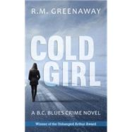Cold Girl by Greenaway, R. M., 9781459734371