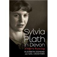 Sylvia Plath in Devon by Sigmund, Elizabeth; Crowther, Gail; Steinberg, Peter K., 9781781554371