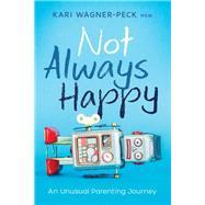 Not Always Happy by Wagner-peck, Kari, 9781942094371
