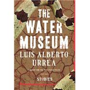 The Water Museum by Urrea, Luis Alberto, 9780316334372