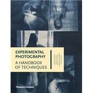 Experimental Photography: A Handbook of Techniques by Antonini, Marco; Minniti, Sergio; Gómez, Francisco; Lungarella, Gabriele; Bendandi, Luca, 9780500544372