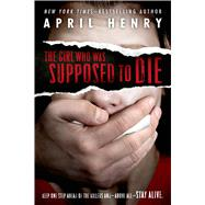The Girl Who Was Supposed to Die by Henry, April, 9781250044372