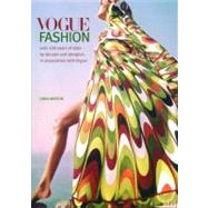 Vogue Fashion : Over 100 years of Style by Decade and Designer, in association with Vogue by Watson, Linda, 9781554074372