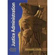 Justice Administration : Police, Courts, and Corrections Management by Peak, Ken J., 9780135154373