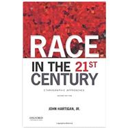 Race in the 21st Century Ethnographic Approaches by Hartigan, Jr., John, 9780199374373