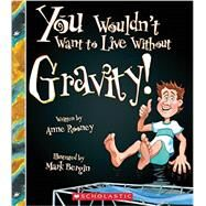 You Wouldn't Want to Live Without Gravity! by Rooney, Anne; Bergin, Mark, 9780531224373