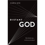 Distant God Why He Feels Far Away...And What We Can Do About It by Nye, Chris, 9780802414373