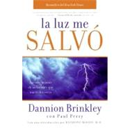 La luz me salvo / Saved by the Light: Las Revelaciones De Un Hombre Que Murio Dos Veces/ The True Story of a Man Who Died Twice and the Profound Revelations He Received by Brinkley, Dannion, 9780061724374