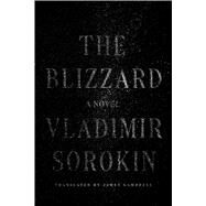 The Blizzard A Novel by Sorokin, Vladimir; Gambrell, Jamey, 9780374114374