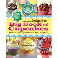 Southern Living Big Book of Cupcakes : 150 Brilliantly Delicious Dreamcakes by Moon, Jan; Editors of Southern Living Magazine, 9780848734374