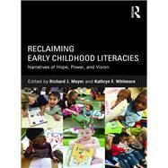 Reclaiming Early Childhood Literacies: Narratives of Hope, Power, and Vision by Meyer; Richard J, 9781138944374