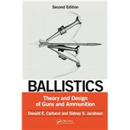 Ballistics: Theory and Design of Guns and Ammunition, Second Edition by Carlucci; Donald E., 9781466564374