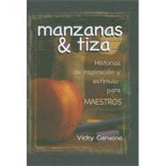Manzanas & Tiza: Historias de Inspiracion y Estimulo Para Maestros = Apples & Chalkdust by Caruana, Vicky, 9781588024374