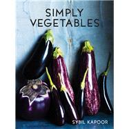 Simply Vegetables: Over 150 Modern Veggie Recipes by Kapoor, Sybil, 9781910904374