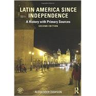 Latin America since Independence: A History with Primary Sources by Dawson; Alexander, 9780415854375