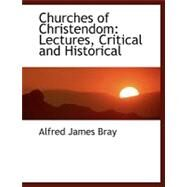 Churches of Christendom : Lectures, Critical and Historical by Bray, Alfred James, 9780554454375